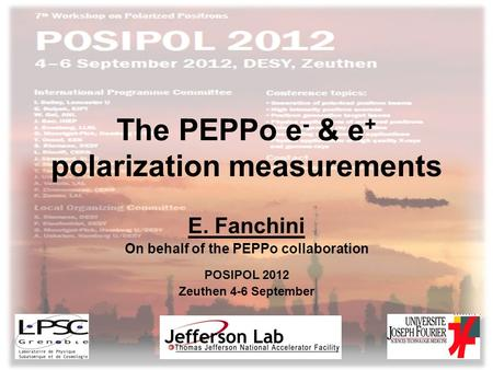 The PEPPo e - & e + polarization measurements E. Fanchini On behalf of the PEPPo collaboration POSIPOL 2012 Zeuthen 4-6 September E. Fanchini -Posipol.