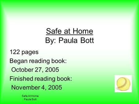 Safe At Home Paula Bott Safe at Home By: Paula Bott 122 pages Began reading book: October 27, 2005 Finished reading book: November 4, 2005.