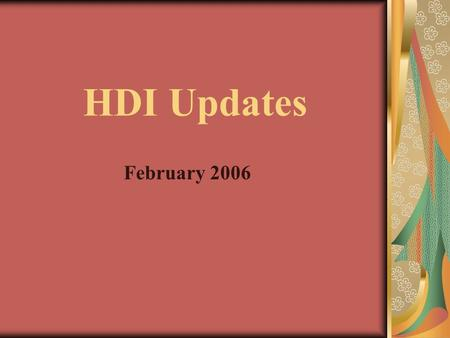 HDI Updates February 2006. Local Chapters Financial One Association Chapters Quick Books financial updates due –February 15, 2006 –Not set up with Quick.