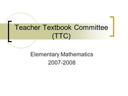 Teacher Textbook Committee (TTC) Elementary Mathematics 2007-2008.