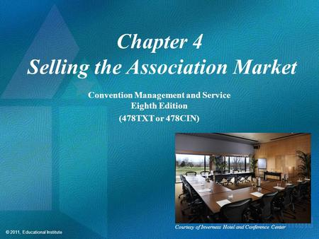 © 2011, Educational Institute Chapter 4 Selling the Association Market Convention Management and Service Eighth Edition (478TXT or 478CIN) Courtesy of.
