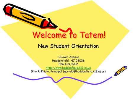 Welcome to Tatem! New Student Orientation 1 Glover Avenue Haddonfield, NJ 08036 856.429.0902  Gino R. Priolo, Principal.