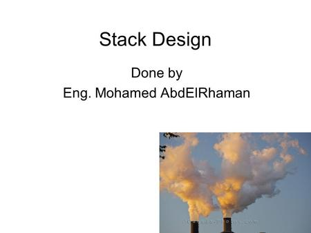 Stack Design Done by Eng. Mohamed AbdElRhaman. Content Definition of the stack Applications of stack Dispersion Model Selection of stack design Conclusion.