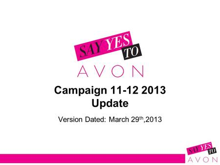 Campaign 11-12 2013 Update Version Dated: March 29 th,2013.