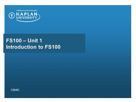 FS100 – Unit 1 Introduction to FS100 1204C. Seminar Overview Course Syllabus Important Dates Course Announcements Discussion Boards Assignments and Grading.