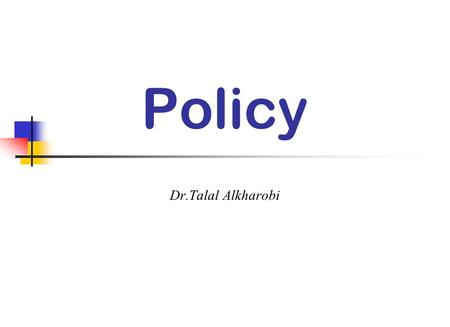 Policy Dr.Talal Alkharobi. 2 Policy pros and cons Perhaps the most uninteresting part of an information security professional's job is that of policy.
