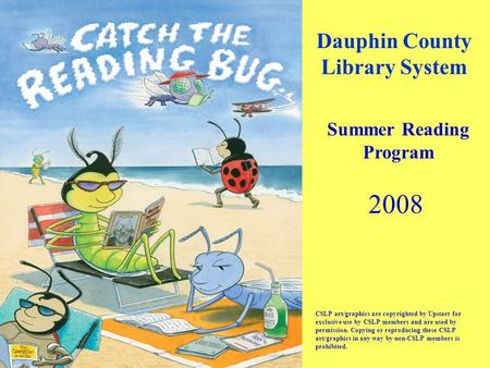 Dauphin County Library System CSLP art/graphics are copyrighted by Upstart for exclusive use by CSLP members and are used by permission. Copying or reproducing.