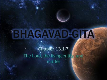 Chapter 13.1-7 The Lord, the living entity, and matter.