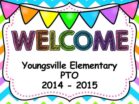 Youngsville Elementary PTO 2014 - 2015. * Who are we? * How long at YES? * # kids at YES? * Favorite PTO event? Nicole McCarty – President Anita Reiss.
