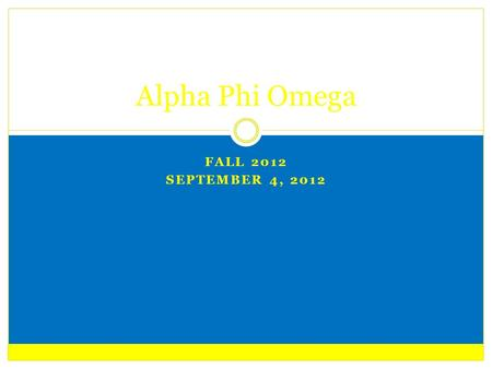 FALL 2012 SEPTEMBER 4, 2012 Alpha Phi Omega. President WELCOME BACK! :) Active Requirements Committee Preferences Send in Associate letters to