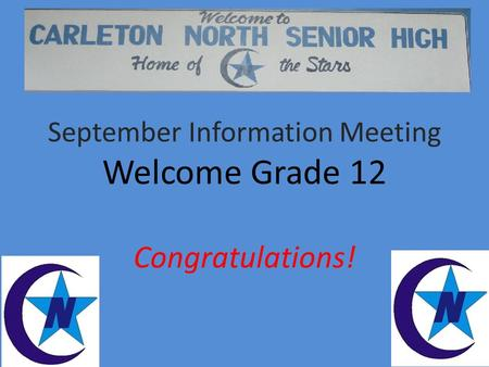 September Information Meeting Welcome Grade 12 Congratulations!