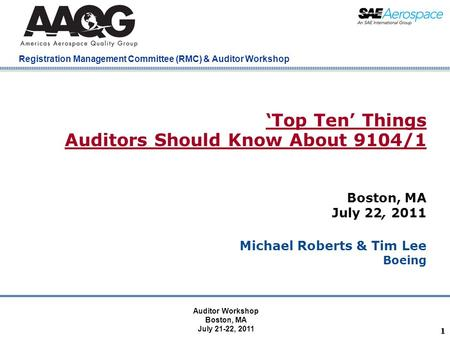 Company Confidential Registration Management Committee (RMC) & Auditor Workshop 11 'Top Ten' Things Auditors Should Know About 9104/1 Boston, MA July 22,