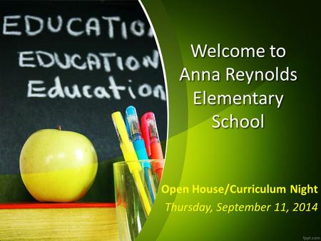 Welcome to Anna Reynolds Elementary School Open House/Curriculum Night Thursday, September 11, 2014.