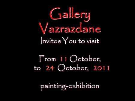 Gallery Vazrazdane Invites You to visit From 11 October, to 24 October, 2 2011 painting-exhibition.