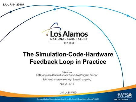 Operated by Los Alamos National Security, LLC for the U.S. Department of Energy's NNSA UNCLASSIFIED UNCLASSIFIED | 1 The Simulation-Code-Hardware Feedback.