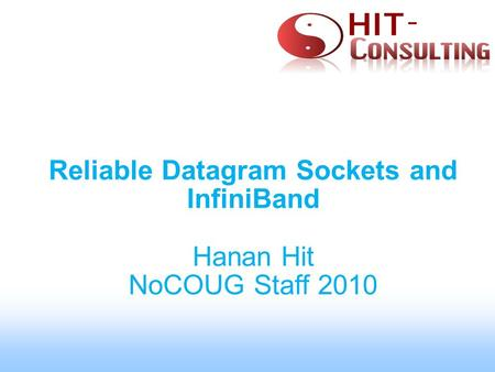 Reliable Datagram Sockets and InfiniBand Hanan Hit NoCOUG Staff 2010.