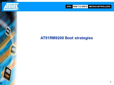 AT91RM9200 Boot strategies This training module describes the boot strategies on the AT91RM9200 including the internal Boot ROM and the U-Boot program.