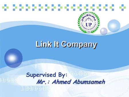 LOGO Link It Company Supervised By: Mr.: Ahmed Abumsameh.