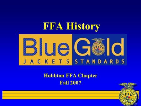 FFA History Hobbton FFA Chapter Fall 2007. What is FFA? l …an organization of over 495,000 agricultural education students from all 50 states plus Puerto.