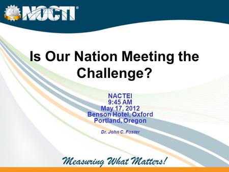 Is Our Nation Meeting the Challenge? NACTEI 9:45 AM May 17, 2012 Benson Hotel, Oxford Portland, Oregon Dr. John C. Foster.