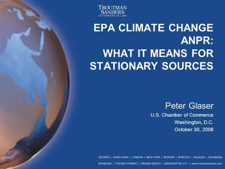 EPA CLIMATE CHANGE ANPR: WHAT IT MEANS FOR STATIONARY SOURCES Peter Glaser U.S. Chamber of Commerce Washington, D.C. October 30, 2008.
