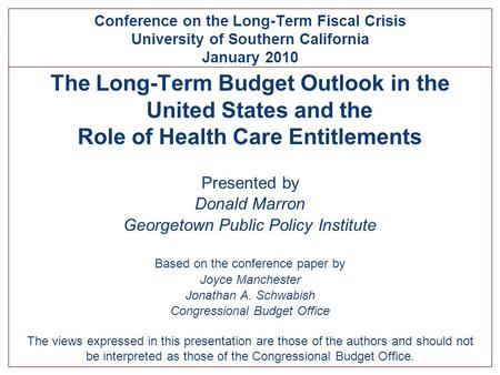 The Long-Term Budget Outlook in the United States and the Role of Health Care Entitlements Presented by Donald Marron Georgetown Public Policy Institute.