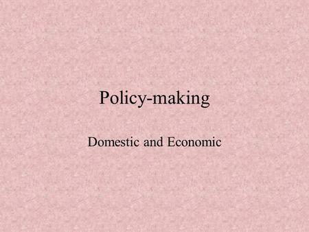 "Policy-making Domestic and Economic. Theories of Public Policy Definition of Public policy: ""…an intentional course of action or inaction followed by."