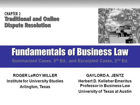 Fundamentals of Business Law Summarized Cases, 8 th Ed., and Excerpted Cases, 2 nd Ed. ROGER LeROY MILLER Institute for University Studies Arlington, Texas.