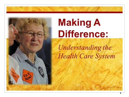 1 Making A Difference: Understanding the Health Care System.