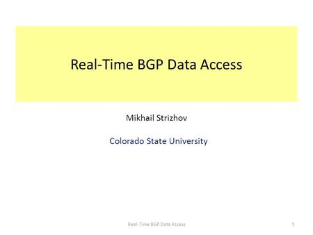 Real-Time BGP Data Access 1 Mikhail Strizhov Colorado State University.
