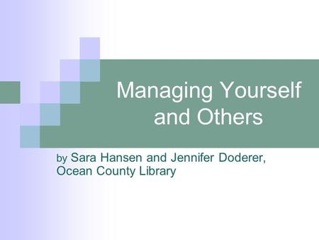 Managing Yourself and Others by Sara Hansen and Jennifer Doderer, Ocean County Library.