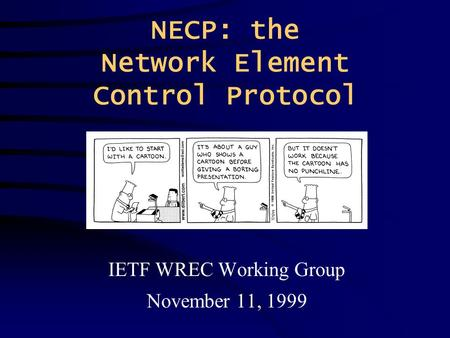 NECP: the Network Element Control Protocol IETF WREC Working Group November 11, 1999.