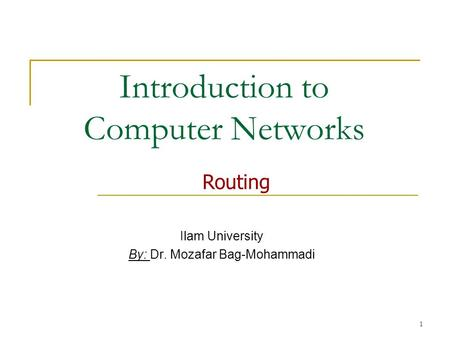 1 Introduction to Computer Networks Ilam University By: Dr. Mozafar Bag-Mohammadi Routing.