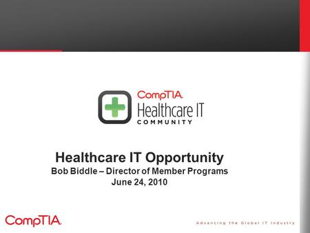 Healthcare IT Opportunity Bob Biddle – Director of Member Programs June 24, 2010.
