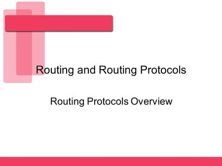 Routing and Routing Protocols Routing Protocols Overview.
