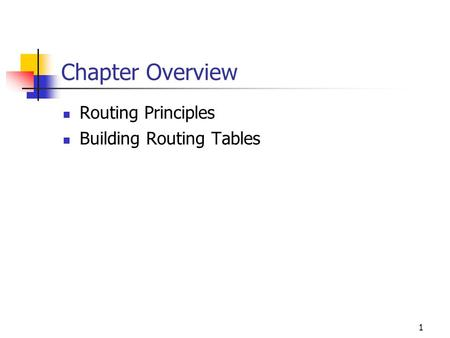 1 Chapter Overview Routing Principles Building Routing Tables.
