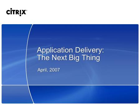 Application Delivery: The Next Big Thing April, 2007.