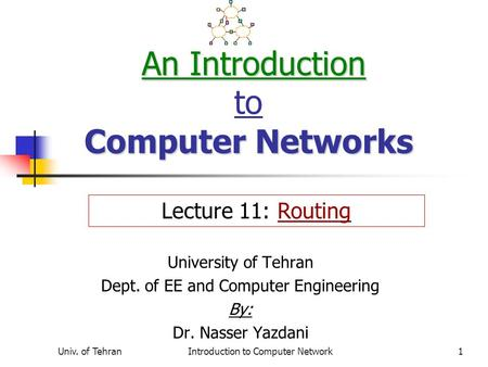 Univ. of TehranIntroduction to Computer Network1 An Introduction Computer Networks An Introduction to Computer Networks University of Tehran Dept. of EE.