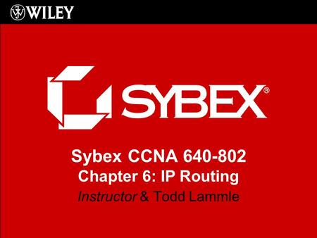 Sybex CCNA 640-802 Chapter 6: IP Routing Instructor & Todd Lammle.