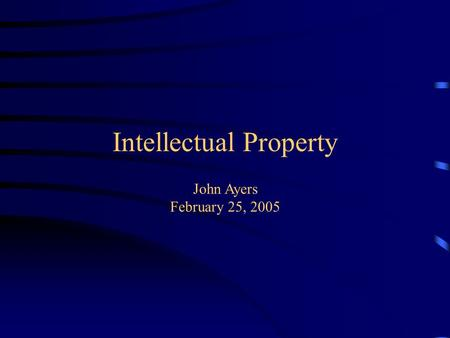 Intellectual Property. John Ayers February 25, 2005.