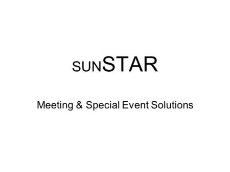 SUN STAR Meeting & Special Event Solutions. Overview Who We Are Our Mission Meeting Your Objectives…Exceeding Your ExpectationsMeeting Your Objectives…Exceeding.