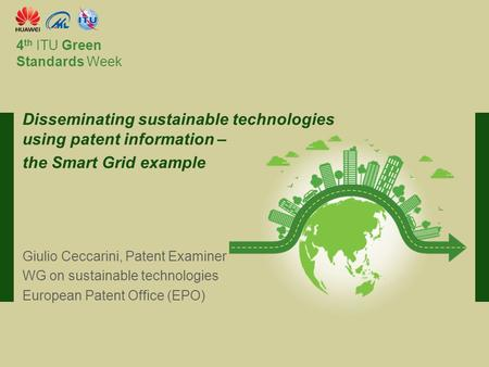 International Telecommunication Union Committed to connecting the world 4 th ITU Green Standards Week Giulio Ceccarini, Patent Examiner WG on sustainable.