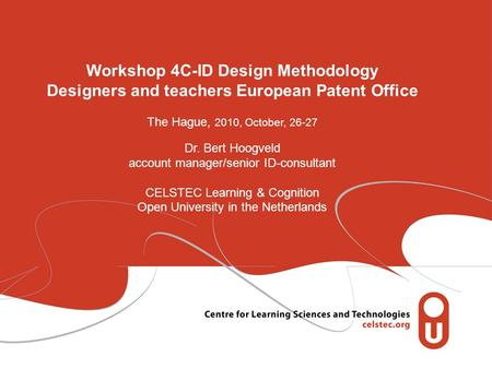 Workshop 4C-ID Design Methodology Designers and teachers European Patent Office The Hague, 2010, October, 26-27 Dr. Bert Hoogveld account manager/senior.