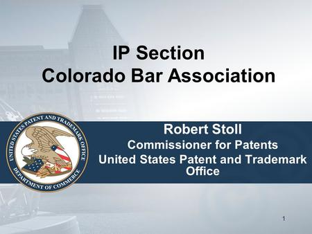 11 IP Section Colorado Bar Association Robert Stoll Commissioner for Patents United States Patent and Trademark Office.