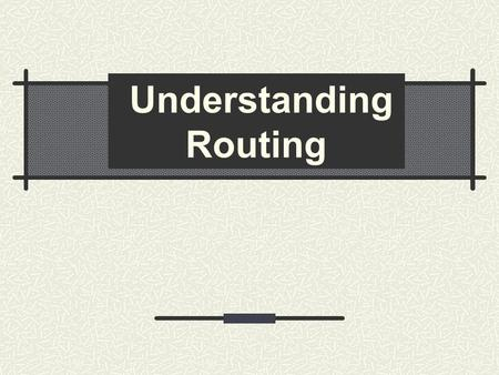 Understanding Routing. Agenda What Is Routing? Network Addressing Routing Protocols.