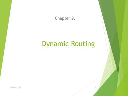 Dynamic Routing Chapter 9. powered by DJ 1. C HAPTER O BJECTIVES At the end of this Chapter you will be able to:  Explain Dynamic Routing  Identify.