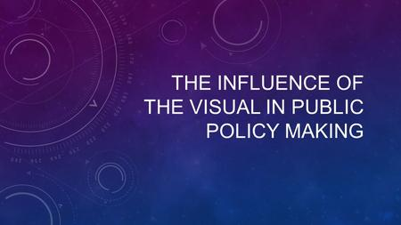 THE INFLUENCE OF THE VISUAL IN PUBLIC POLICY MAKING.