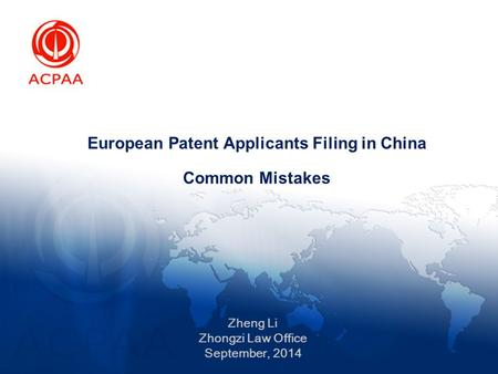 European Patent Applicants Filing in China Common Mistakes Zheng Li Zhongzi Law Office September, 2014.