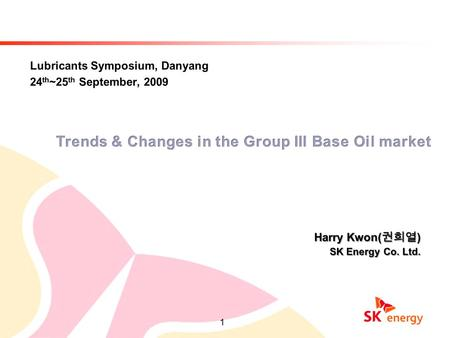 1. 2 Presentation Overview Group III base oil characteristics Market Forces and Demand Drivers for Group III Base Oil SK Energy introduction Group III.
