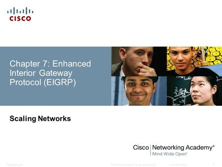 © 2008 Cisco Systems, Inc. All rights reserved.Cisco ConfidentialPresentation_ID 1 Chapter 7: Enhanced Interior Gateway Protocol (EIGRP) Scaling Networks.